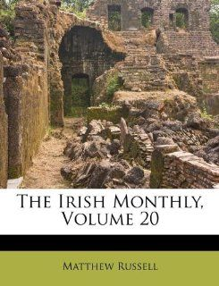 The Irish Monthly, Volume 20: Matthew Russell: 9781174926761: