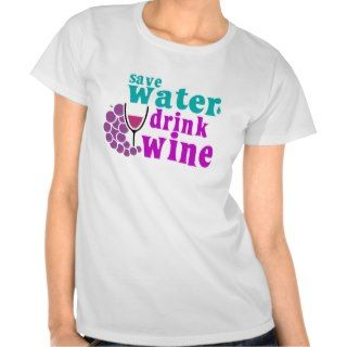 Save Water Drink Wine T shirt