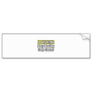 Busy Beating Lung Cancer Bumper Sticker