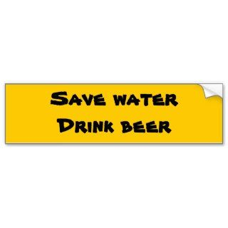 Save Water   Drink Beer Bumper Stickers