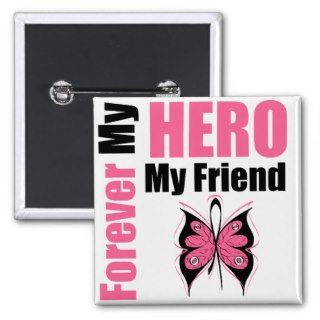 Breast Cancer Forever My Hero My Friend Pinback Button