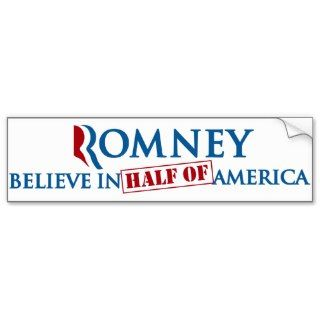 Romney 47 Percent   Believe In Half Of America 47% Bumper Stickers