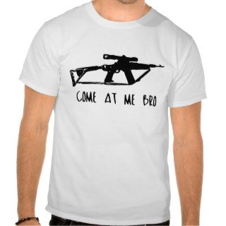 Come at me, bro   Pro gun t shirt