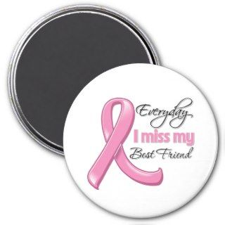 Everyday I Miss My Best Friend Breast Cancer Fridge Magnet
