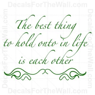 The Best Thing to Hold onto in Life Is Each Other Love Vinyl Wall Art Decal F36