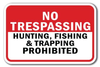 No Trespassing Hunting Fishing Trapping PROHIBITED Sign 12x18 Aluminum Signs