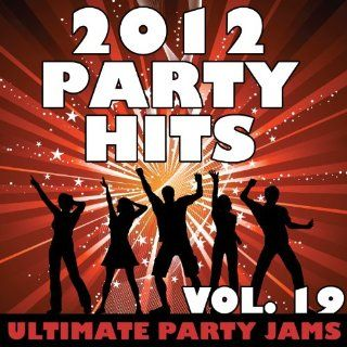 2012 Party Hits, Vol. 19 [Explicit]: Ultimate Party Jams: MP3 Downloads