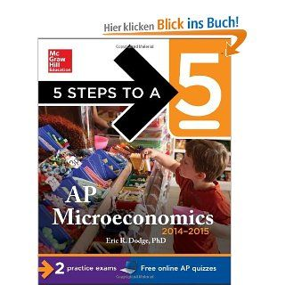 5 Steps to a 5 AP Microeconomics, 2014 2015 Edition 5 Steps to a 5 on the Advanced Placement Examinations Series: Eric Dodge: Englische Bücher