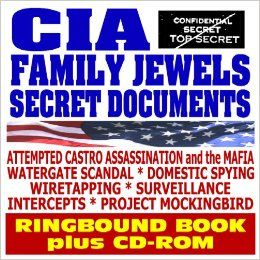 CIA Family Jewels Secret Documents   Previously Classified Papers on Attempted Castro Assassination, Mafia, Watergate, Domestic Spying, Wiretapping, Project Mockingbird (Ringbound plus CD ROM): Central Intelligence Agency (CIA): 9781422010884: Books