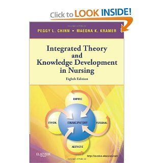 Integrated Theory & Knowledge Development in Nursing, 8e (Chinn,Integrated Theory and Knowledge Development in Nursing) (9780323077187): Peggy L. Chinn PhD  RN  FAAN, Maeona K. Kramer APRN  PhD: Books