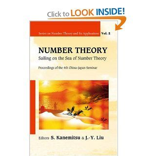 Number Theory: Sailing on the Sea of Number Theory Proceedings of the 4th China Japan Seminar, Weihai, China 30 August   3 September 2006 (Series on Number Theory and Its Applications): S. Kanemitsu, J y Liu: 9789812708106: Books
