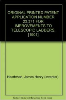 ORIGINAL PRINTED PATENT APPLICATION NUMBER 23, 371 FOR IMPROVEMENTS TO TELESCOPIC LADDERS. [1901]: James Henry (inventor). Heathman: Books