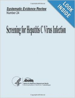 Screening for Hepatitis C Virus Infection: Systematic Evidence Review Number 24: U. S. Department of Health and Human Services, Agency for Healthcare Research and Quality: 9781490543376: Books
