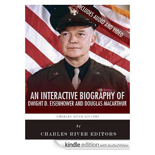 An Interactive Biography of Dwight D. Eisenhower and Douglas MacArthur America's Supreme Allied Commanders of World War II eBook Charles River Editors Kindle Store