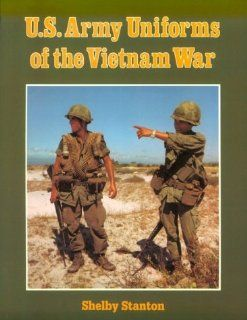 U.S. Army Uniforms of the Vietnam War: Shelby Stanton: 9780811725842: Books