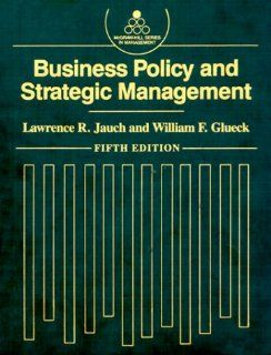 Business Policy and Strategic Management (Mcgraw Hill Series in Management) Lawrence R. Jauch, William F. Glueck 9780070323476 Books