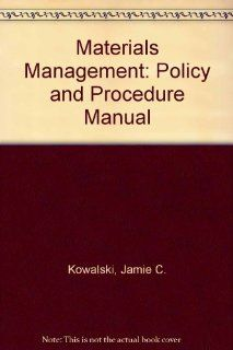 Materials Management: Policy and Procedure Manual: Jamie C. Kowalski: 9780871251688: Books