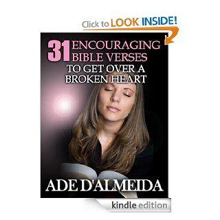31 Encouraging Bible Verses To Get Over A Broken Heart (Relationship Success) eBook Ade D'Almeida Kindle Store