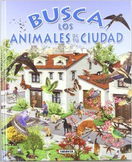 Busca los animales de tu ciudad (Spanish Edition) Inc. Susaeta Publishing 9788430531738 Books