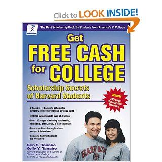 Get Free Cash for College: Scholarship Secrets of Harvard Students: Kelly Y. Tanabe, Gen S. Tanabe: 9780965755641: Books