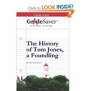 GradeSaver (TM) ClassicNotes: The History of Tom Jones, a Foundling: Tracey Lean, S. R. Cedars: 9781602593107: Books