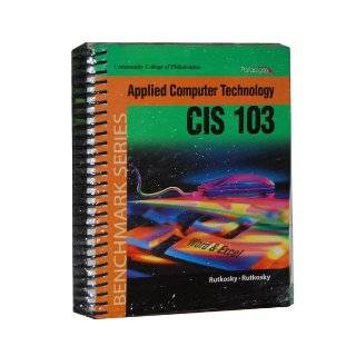 Applied Computer Technology CIS 103 CCP (BenchMark Series, Includes Microoft Office Pro 2007 & User Guide) Books