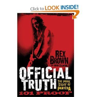 Official Truth, 101 Proof: The Inside Story of Pantera: Rex Brown: 9780306821370: Books