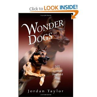 Wonder Dogs: 101 German Shepherd Dog Films: Jordan Taylor: 9780980009002: Books