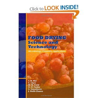 Food Drying Science and Technology: Microbiology, Chemistry, Application: Y. H. Hui, Carter Clary, Mohammed Faid, Oladiran Fasina, Athapol Noomhorn, Jorge Welti Chanes: 9781932078565: Books