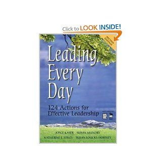 Leading Every Day: 124 Actions for Effective Leadership: Joyce S. Kaser, Susan E. Mundry, Katherine E. Stiles, Susan Loucks Horsley: 9781412916417: Books