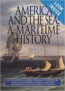 America and the Sea: A Maritime History (The American Maritime Library: Vol. XV): Benjamin W. Labaree, Wm. M. Fowler Jr., Edward W. Sloan, John B. Hattendorf, Jeffrey J. Safford, Andrew W. German: 9780913372814: Books