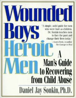 Wounded Boys Heroic Men: A Man's Guide to Recovering from Child Abuse: Daniel Jay Sonkin: 9781580620109: Books