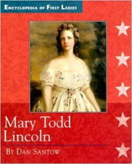 Mary Todd Lincoln (Encyclopedia of First Ladies): Dan Santow: 9780516204819: Books