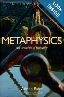 Metaphysics: The Creation of Hierarchy (Interventions): Adrian Pabst: 9780802864512: Books