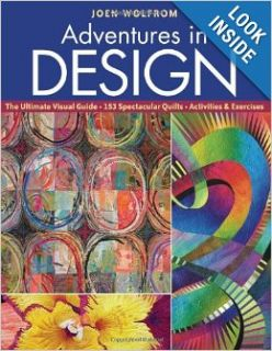 Adventures in Design: The Ultimate Visual Guide, 153 Spectacular Quilts, Activities & Exercises: Joen Wolfrom: 9781571208606: Books