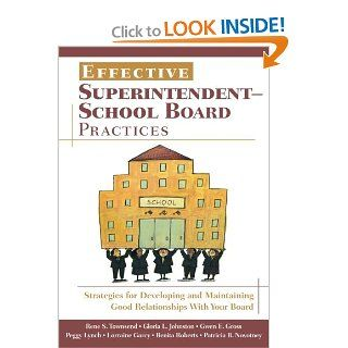 Effective Superintendent School Board Practices: Strategies for Developing and Maintaining Good Relationships With Your Board: Rene S. Townsend, Gloria L. Johnston, Gwen E. Gross, Margaret (Peggy) A. Lynch, Lorraine M. Garcy, Benita B. Roberts, Patricia B.
