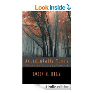 Accidentally Yours (Yours by Design) eBook: Robin Helm: Kindle Store