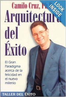 Arquitectura del Exito El Gran Paradigma Acerca de la Felicidad en el Nuevo Milenio (Spanish Edition) Dr. Camilo Cruz 9781931059084 Books