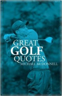 Great Golf Quotes: Michael McDonnell: Books