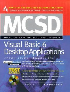 McSd Visual Basic 6 Desktop Applications Study Guide: Exam 70 176 (MCSD Certification): John Fuex, Inc. Syngress Media: 0783254030497: Books