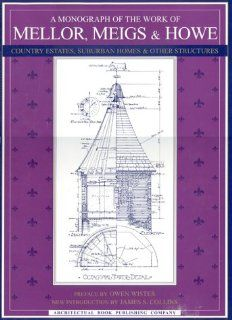 A Monograph of the Work of Mellor, Meigs, & Howe: Owen Wister, Daniel Wilson Randle: 9780942655117: Books