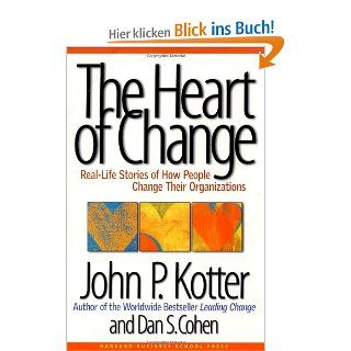 The Heart of Change: Real Life Stories of How People Change Their Organizations: John P. Kotter, Dan S. Cohen: Englische Bücher