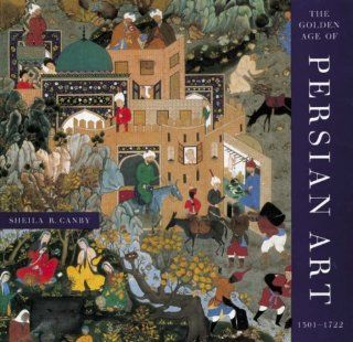 Golden Age of Persian Art: 1501 1722: Sheila R Canby: Englische Bücher