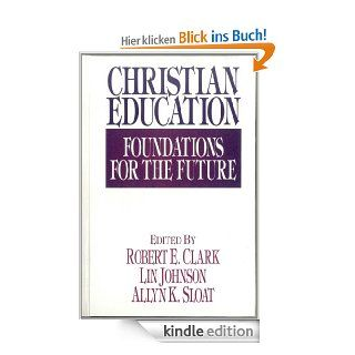Christian Education: Foundations for the Future eBook: Robert E. Clark, Lin Johnson, Allyn K. Sloat, Kenneth O. Gangel, Edward Hayes, Wayne Widder, James Wilhoit, Wesley Willis, Warren Benson, Lynn Gannett, C Fred Dickason Jr, Dennis Dirks, Irving L Jensen