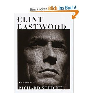 Clint Eastwood: A Biography: Richard Schickel: Englische Bücher