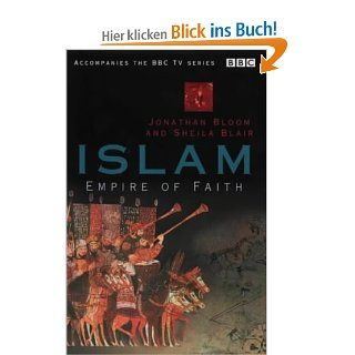 Islam: Empire of Faith: Jonathan Bloom, Professor Sheila S. Blair: Englische Bücher