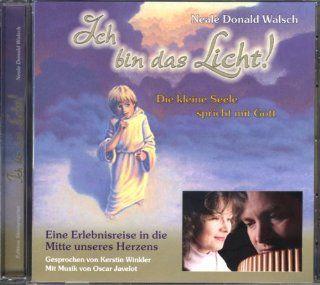 Ich bin das Licht! CD: Die kleine Seele spricht mit Gott. Eine Erlebnisreise in die Mitte unseres Herzens: Neale D Walsch, Kerstin Winkler, Oscar Javelot, Hans J Maurer: Bücher