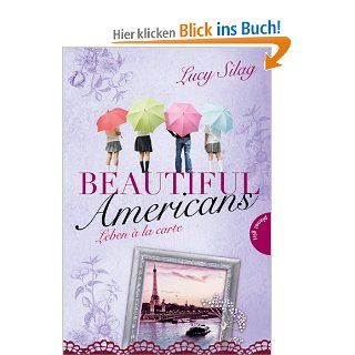 Beautiful Americans , Band 3: Beautiful Americans, Leben � la carte: Lucy Silag, Simone Becher, Janka Panskus: Bücher