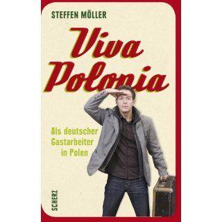 Viva Polonia. Als deutscher Gastarbeiter in Polen: Steffen M�ller: Bücher
