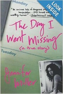 The Day I Went Missing: A True Story: Jennifer Miller: 9780312282035: Books